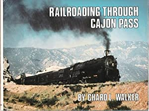 Railroading Through the Cajon Pass: Chard Walker
