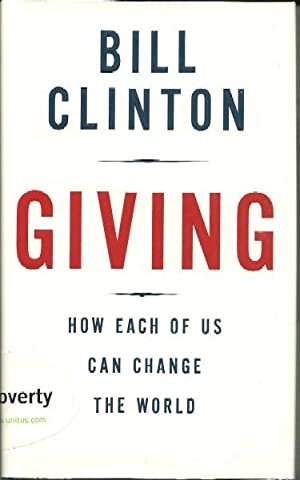 Giving : How Each of Us Change The World: Bill Clinton