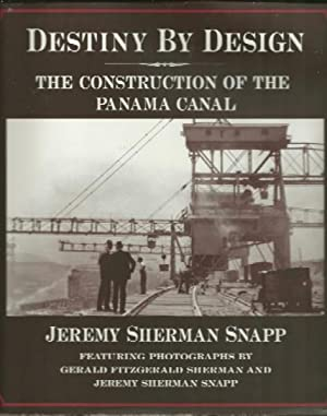 Destiny by Design: Construction of the Panama Canal: Snapp, Jeremy S.;Sherman, Gerald Fitzgerald