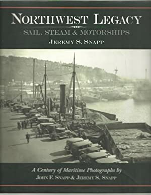 Northwest Legacy: Sail, Steam & Motorships: Snapp, Jeremy S.