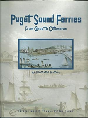 Puget Sound Ferries: From Canoe to Catamaran: Neal, Carolyn;Janus, Tom;Janus, Thomas Kilday