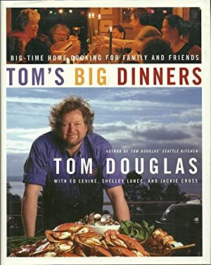 Tom's Big Dinners: Big-Time Home Cooking for Family and Friends: Douglas, Tom;Levine, Ed;Lance...