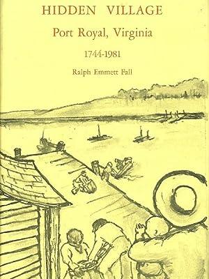 Hidden Village : Port Royal, Virginia 1744 - 1981: Ralph Fall