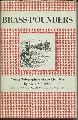 Brass Pounders Young Telegraphers of the Civil War: Alvin F. Harlow