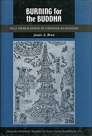 Burning for Buddha : Self Immolation in Chinese Buddhism: James A. Benn