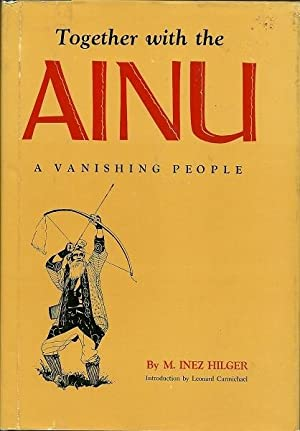 Together with the Ainu: A Vanishing People: Hilger, M. Inez