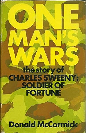 One Man's Wars: The Story of Charles Sweeny, Soldier of Fortune: McCormick, Donald