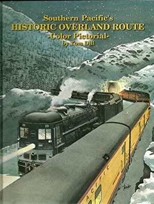 Southern Pacific's Historic Overland Route - a Color Pictorial: Tom Dill