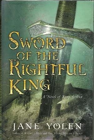 Sword of the Rightful King: A Novel of King Arthur: Yolen, Jane