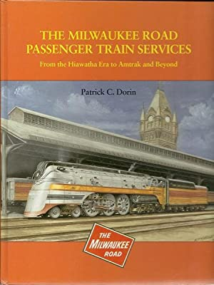 The Milwaukee Road Passenger Train Services: Dorin, Patrick C.