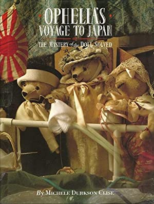 Ophelia's Voyage to Japan: Or the Mystery of the Doll Solved: Clise, Michele Durkson;Heller, ...