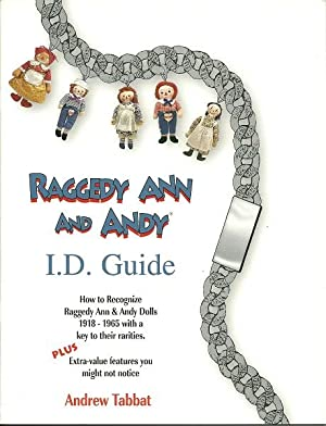 Raggedy Ann and Andy I.D. Guide: How to Recognize Raggedy Ann & Andy Dolls 1918-1965, with a ...