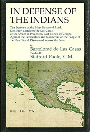 In Defense of the Indians; The Defense of the Most Reverend Lord, Don Fray BartolomªE De Las ...