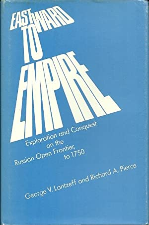 Eastward to Empire: Exploration and Conquest on the Russian Open Frontier, 10 1750: Lantzeff, ...
