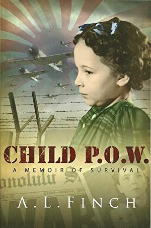 Child P.O.W.: A Memoir of Survival: Finch, A. L.