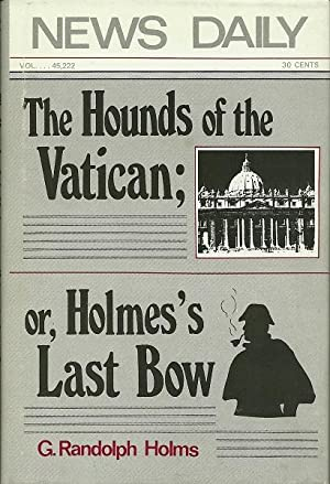 The Hounds of the Vatican; or, Holmes's Last Bow: G. Randolph Holms