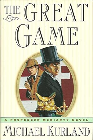 The Great Game: A Professor Moriarty Novel: Kurland, Michael
