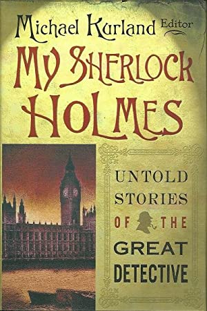 My Sherlock Holmes: Untold Stories of the Great Detective: Ed. Michael Kurland
