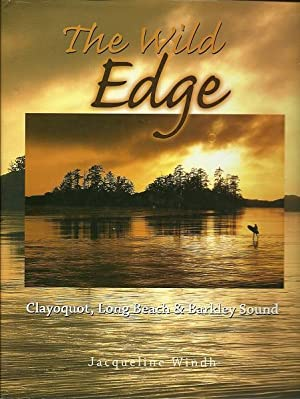 The Wild Edge: Clayoquot, Long Beach And Barkley Sound: Windh, Jacqueline