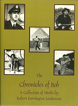 The Chronicles of Bob: A Collection of Works by Robert Farrington Sanderson: Sanderson, Tom; ...