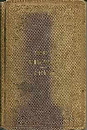 History of the American Clock Business for Ther Past 60 Years and a Life of Chauncey Jerome: ...