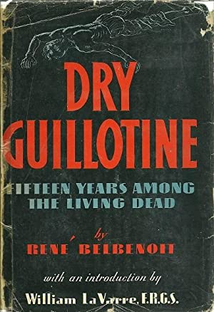 Dry Guillotine - Fifteen Years Among the Living Dead: Rene Belbenoit