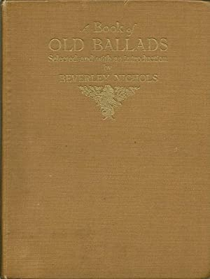 A Book of old Ballads: Beverly Nichols, Ed.