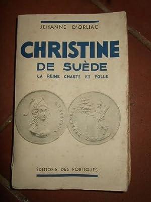 Christine de Suède. La reine chaste et folle.: ORLIAC (Jehanne d')