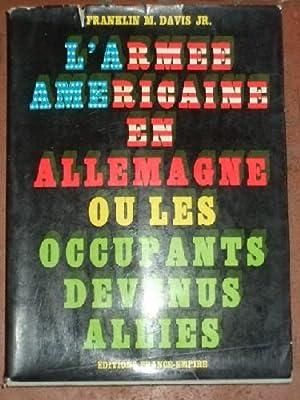 L'armée Américaine en Allemagne ou les occupants devenus alliés.: DAVIS (...