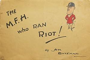 The M.F.H. Who Ran Riot: Bateman, H.M.