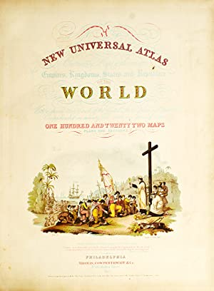 A New Universal Atlas Containing Maps of the Various Empires, Kingdoms, States and Republics of the...