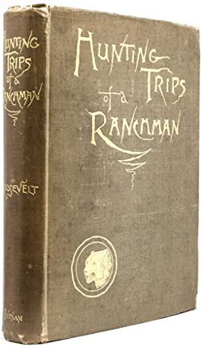 Hunting Trips of a Ranchman. Sketches of: Roosevelt, Theodore