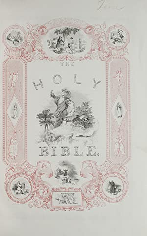 The Illuminated Bible, Containing the Old and New Testaments, Translated Out of the Original ...