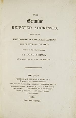 The Genuine Rejected Addresses, Presented to the Management of Drury-Lane ; preceded by that writ...