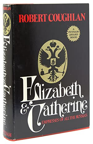 Elizabeth and Catherine Empresses of All the Russians. Edited by Jay Gold