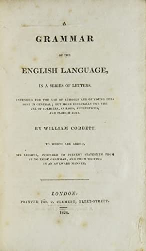 A Grammar of the English Language in a Series of Letters; intended for the use of Schools and of ...