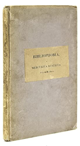 Bibliophobia. Remarks on the Present Languid and Depressed State of Literature and the Book Trade...