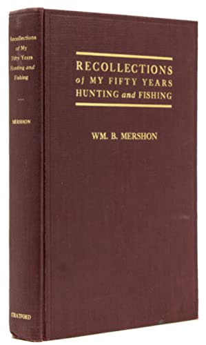 Recollections of My Fifty Years Hunting and: Mershon, William B.