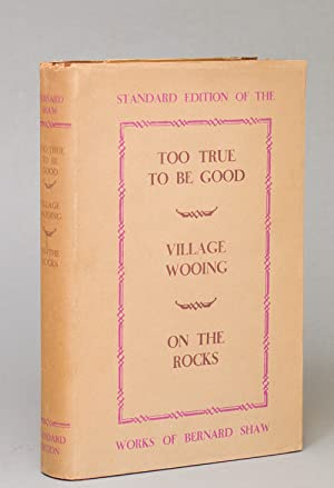Too True To Be Good, Village Wooing: Shaw, George Bernard