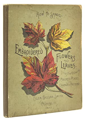 HOW TO SHADE EMBROIDERED FLOWERS AND LEAVES: Smith, Ellen Galusha