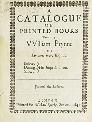 A Catalogue of Printed Books Written by William Prynne of Lincolnes-Inne, Esquire. Before, During, ...