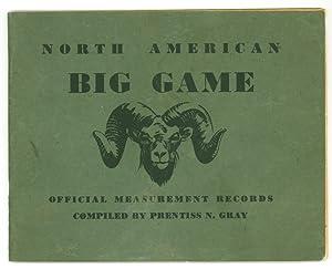 North American Big Game. Official Measurement Records,: Gray, Prentiss N.