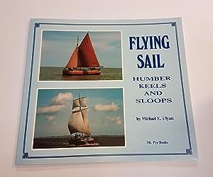 Flying Sail - Humber Keels and Sloops: Ulyatt, Michael E