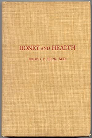 Honey and Health; A Nutrimental, Medicinal, and: Beck, Bodog F.