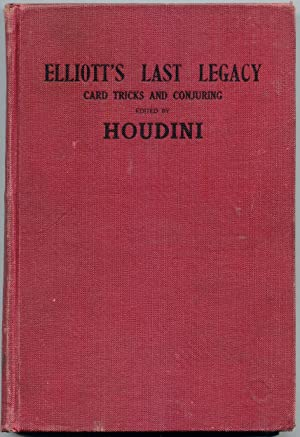 Elliott's Last Legacy: Card Tricks and Conjuring: Houdini, Harry [editor]