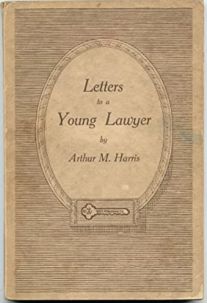 Letters to a Young Lawyer: Harris, Arthur M.