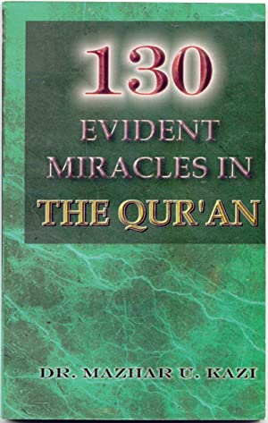130 Evident Miracles in the Qur'an: Kazi, Dr. Mazhar U.