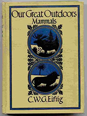 Our Great Outdoors: Mammals: Eifrig, C. W. G.