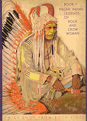 Indian Legends Book 1: Piegan Indian Legends of Rock and Crow Woman: Chief Little Dog & Beaver ...