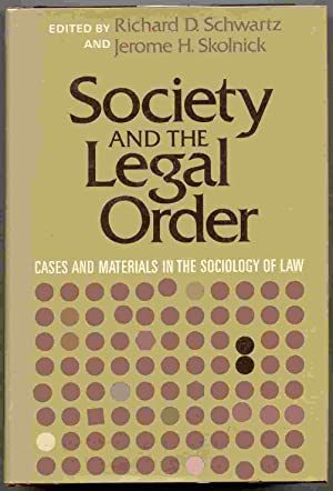 Society and the Legal Order; Cases and Materials in the Sociology of Law: Schwartz, Richard D. & ...